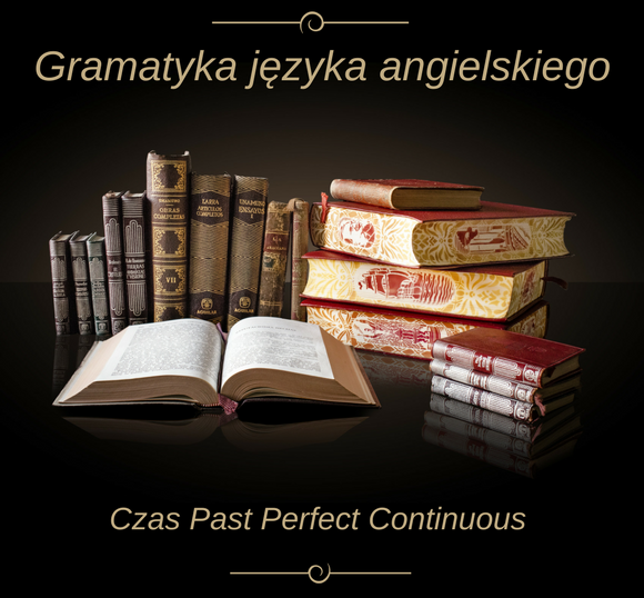 Czas Past Perfect Continuous