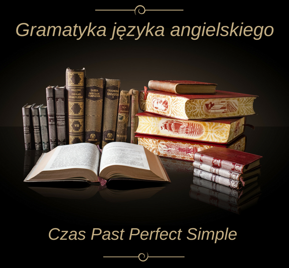 Czas Past Perfect Simple