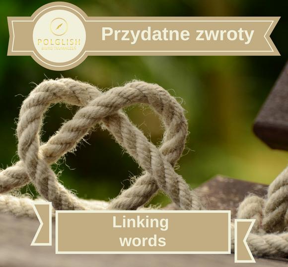 Przydatne zwroty: Linking words
