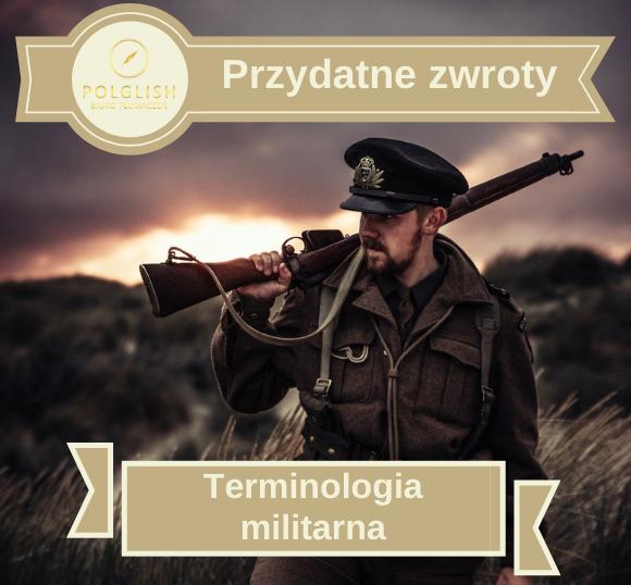 Przydatne zwroty: terminologia militarna