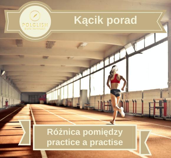 "Różnica pomiędzy ""practice"" a ""practise"""