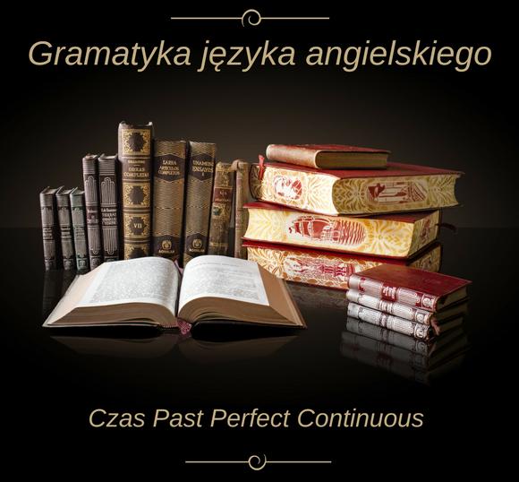 Czas Past Perfect Continuous