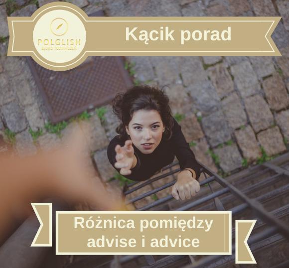 """Różnica pomiędzy """"advise"""" i """"advice"""""""