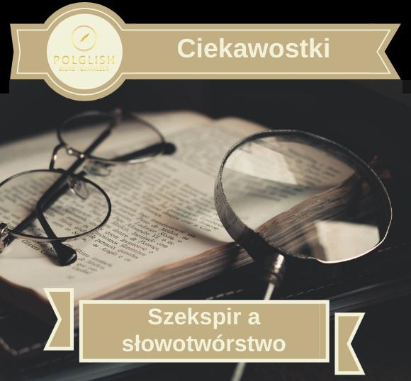 Ciekawostki: Słowa angielskie, które zawdzięczamy Szekspirowi